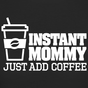 Instant mommy just add coffee Magliette - T-shirt ecologica da donna