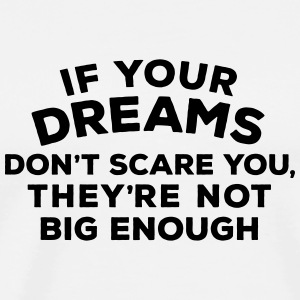 If your dreams don't scare you, they're not b T-Shirts - Männer Premium T-Shirt
