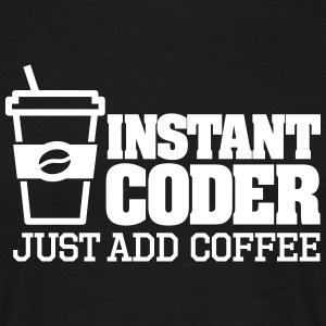 Instant coder just add coffee Magliette - Maglietta da uomo