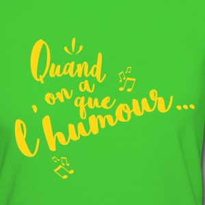 Quand on a que l'humour Tee shirts - T-shirt Bio Femme