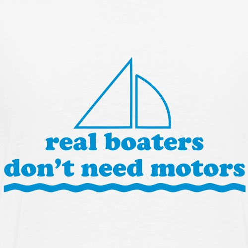 Sailing Real Boaters Don't Need Motors