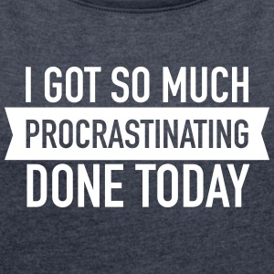I Got So Much Procrastinating Done Today Camisetas - Camiseta con manga enrollada mujer