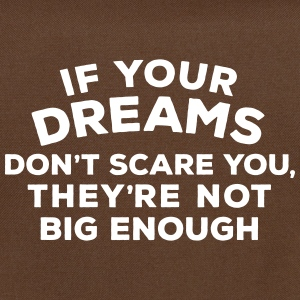 If your dreams don't scare you, they're not bi - Umhängetasche