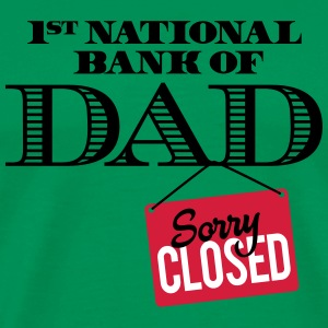 1st national bank of dad - Sorry closed T-shirts - Herre premium T-shirt
