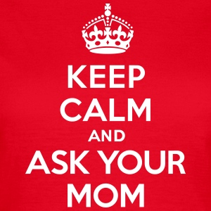 Keep calm and ask your mom T-skjorter - T-skjorte for kvinner