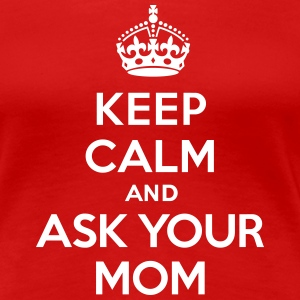 Keep calm and ask your mom T-shirts - Dame premium T-shirt