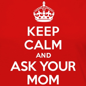 Keep calm and ask your mom Long Sleeve Shirts - Women's Premium Longsleeve Shirt
