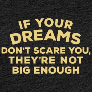 If your dreams don't scare you, they're not bi - Frauen Premium T-Shirt