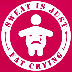 Fat is just sweat crying - Frauen T-Shirt