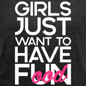 Girls just want to have food T-shirts - Vrouwen T-shirt met opgerolde mouwen