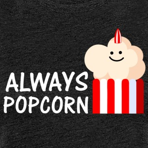 Always Popcorn (a) - Frauen Premium T-Shirt