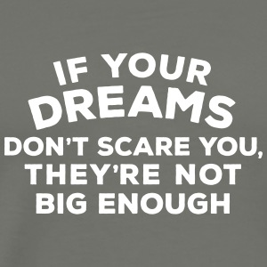 If your dreams don't scare you, they're not big en T-Shirts - Männer Premium T-Shirt