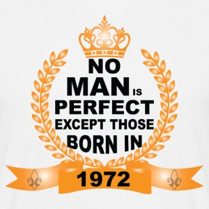 No Man is Perfect Except Those Born in 1972 T-Shirts - Men's T-Shirt
