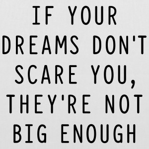 If your dreams don't scare you, they're not bi - Stoffbeutel