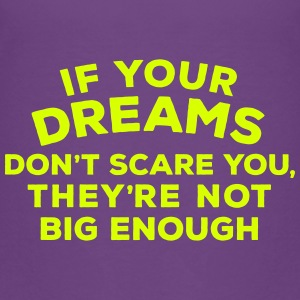 If your dreams don't scare you, they're not bi - Kinder Premium T-Shirt