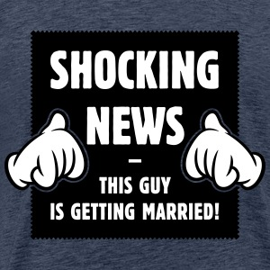 Shocking News: This Guy Is Getting Married! 2C T-Shirts - Men's Premium T-Shirt
