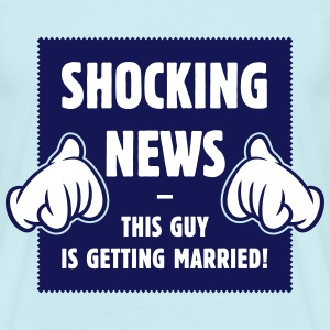 Shocking News: This Guy Is Getting Married! JGA 2C T-Shirts - Männer T-Shirt