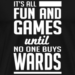 It's all fun until no one buys wards T-Shirts - Men's Premium T-Shirt