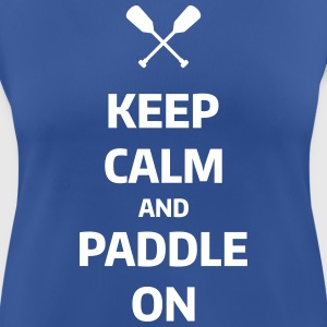keep calm and paddle on Wassersport Kanu Kajak Magliette - Maglietta da donna traspirante
