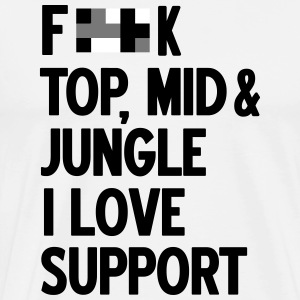 Forget top mid jungle - i love support Camisetas - Camiseta premium hombre