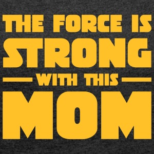 The Force Is Strong With This Mom T-Shirts - Frauen T-Shirt mit gerollten Ärmeln