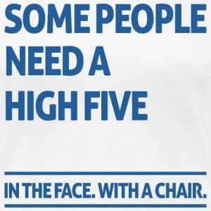 Some people need a high five  Tee shirts - T-shirt Premium Femme