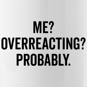 Overreacting Funny Quote Mugs & Drinkware - Water Bottle
