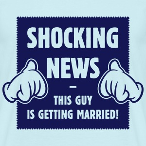 Shocking News: This Guy Is Getting Married! JGA 1C T-Shirts - Männer T-Shirt