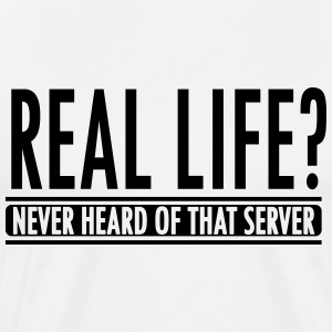 real life? never heard of that server T-shirts - Mannen Premium T-shirt