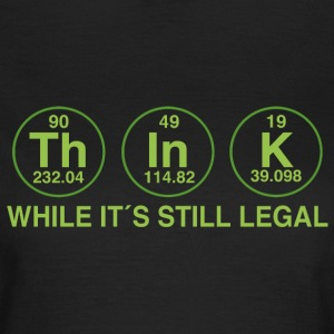 THINK!! WHILE IT IS LEGAL Camisetas - Camiseta mujer