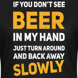 If u don´t see any beer in my hand T-shirts - Vrouwen T-shirt