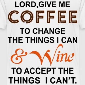 Coffee To Change Things Wine To Accept Things Shirts - Teenage Premium T-Shirt