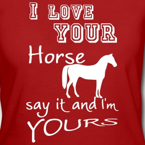 I love your Horse - Frauen Bio-T-Shirt