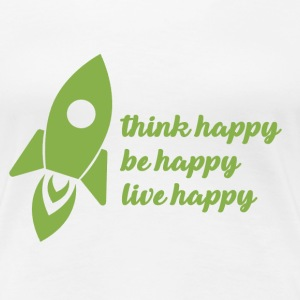 think happy, be happy, live happy  - Frauen Premium T-Shirt