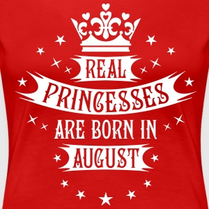 08 Real Princesses are born in August Princess T-S - Frauen Premium T-Shirt