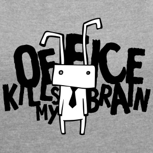Office kills my brain T-Shirts - Frauen T-Shirt mit gerollten Ärmeln