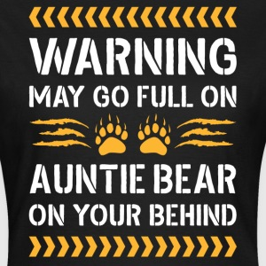 May Go Full On Auntie Bear T-Shirts - Women's T-Shirt