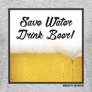 Save Water, Drink Beer! T-Shirts - Männer T-Shirt