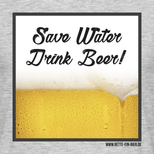 Save Water, Drink Beer! Shirt