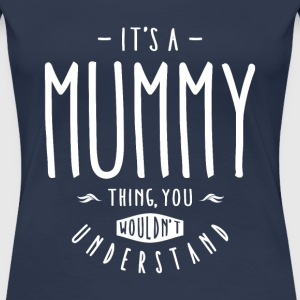 Mummy Thing - Women's Premium T-Shirt