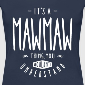 Maw Maw Thing  - Women's Premium T-Shirt