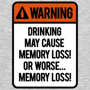 Drinking may cause memory loss or worse... T-Shirts - Männer T-Shirt