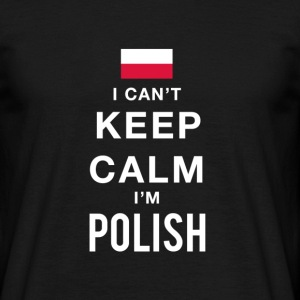 I Can't Keep Calm i'm Polish - Männer T-Shirt