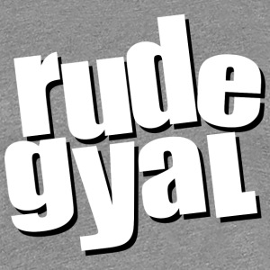rude gyal Damen T-Shirt - Frauen Premium T-Shirt