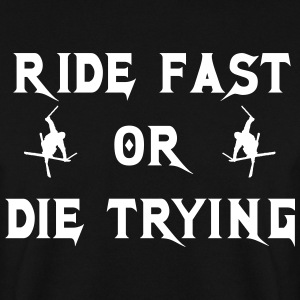 Ride fast or die trying Pullover & Hoodies - Männer Pullover
