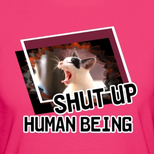 Shut Up, Human Being - Women's Organic T-shirt