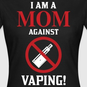I Am A Mom Against Vaping T-Shirts - Women's T-Shirt