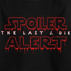 Spoiler The Last J. Die Shirts - Teenage T-shirt