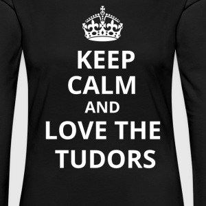 Keep calm and love the Tudors Langarmshirts - Frauen Premium Langarmshirt