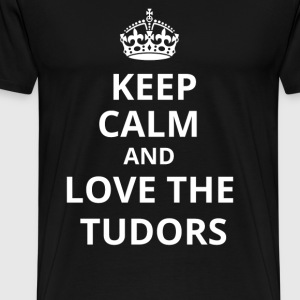 Keep calm and love the Tudors T-Shirts - Männer Premium T-Shirt